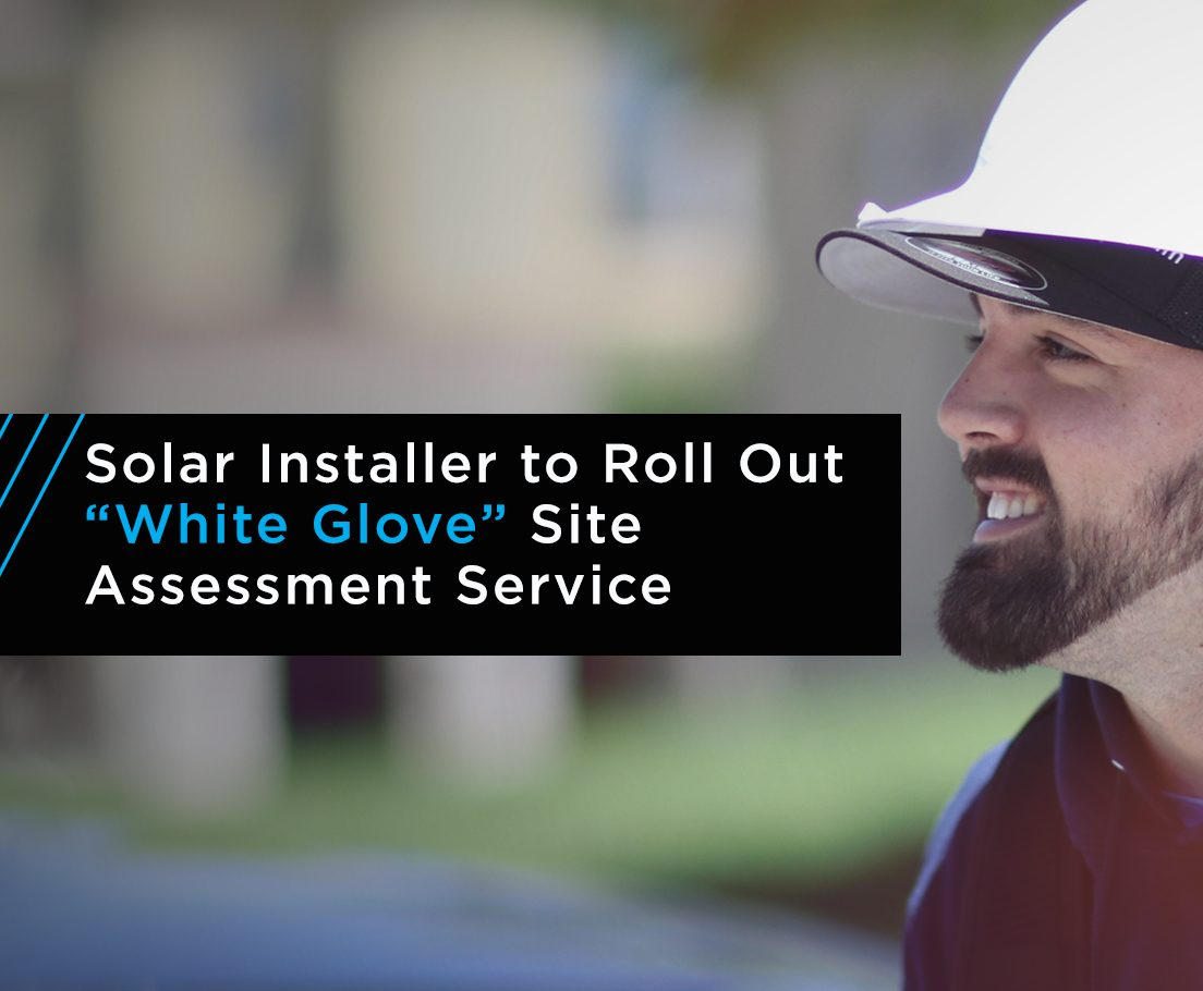 """Solar Installer to Roll out """"White Glove"""" Site Assessment Service"""