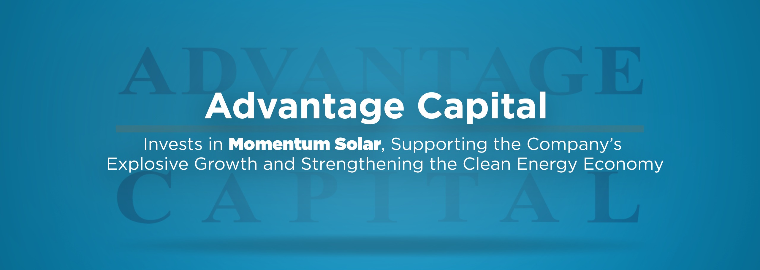 Advantage Capital Invests in Momentum Solar, Supporting the Company's Explosive Growth and Strengthening the Clean Energy Economy