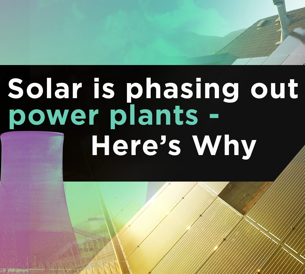 Solar Is Phasing out Power Plants – Here's Why