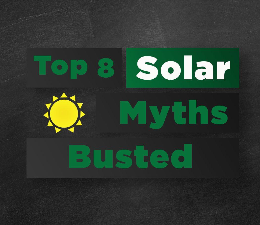Top 8 Solar Myths – Busted